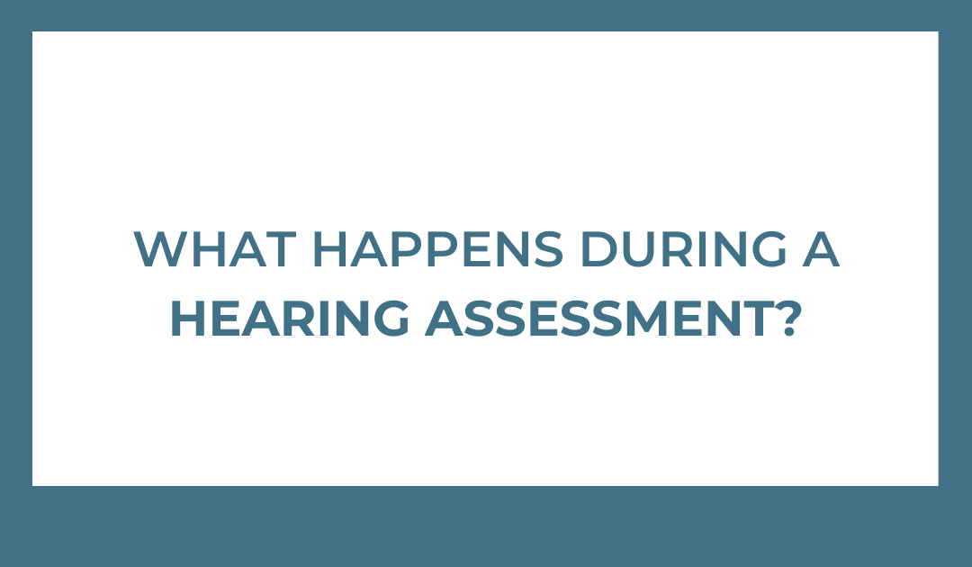 What Happens During A Hearing Assessment? | Hearing Health Awareness Month