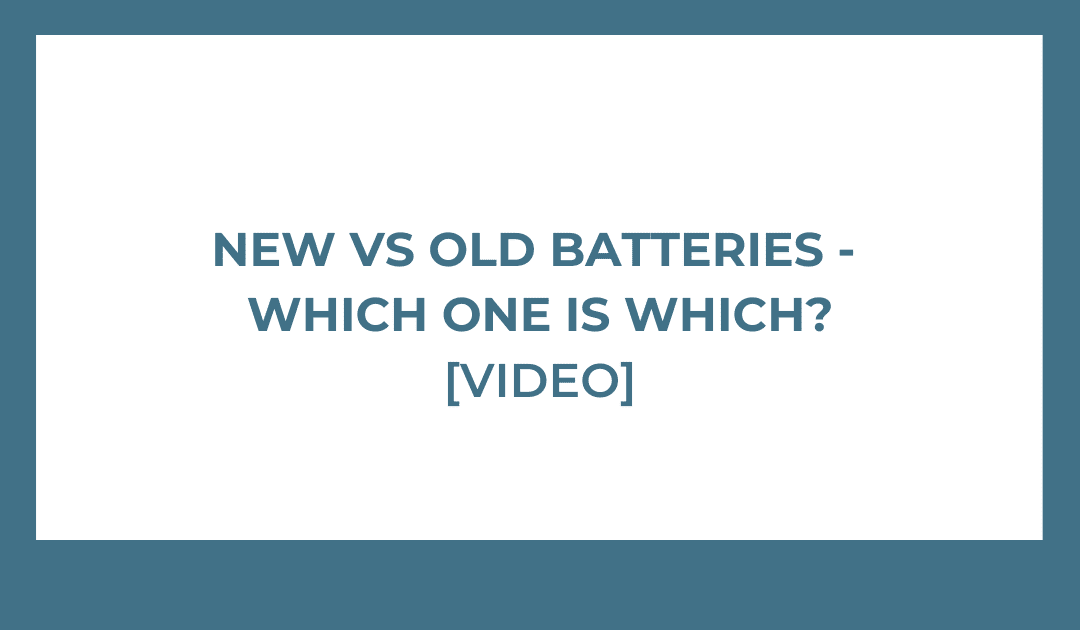New vs Old Batteries – Which One Is Which? [VIDEO]