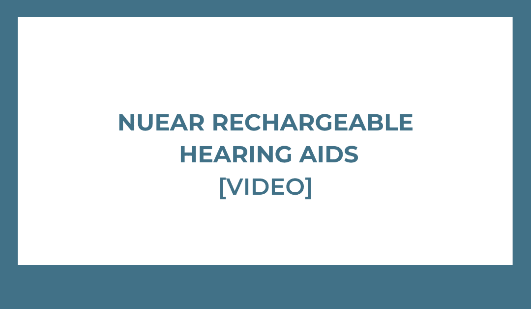 NuEar Rechargeable Hearing Aids [VIDEO]