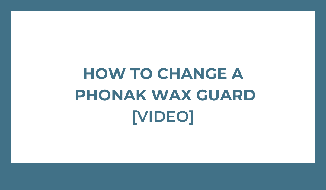 How to Change a Phonak Wax Guard [VIDEO]