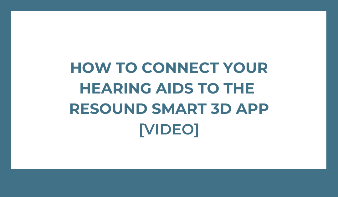How To Connect Your Hearing Aids To The Resound Smart 3D App