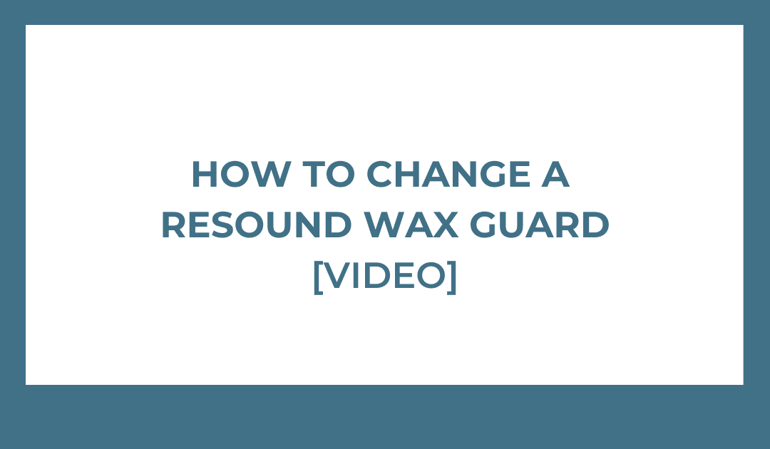 how to change a resound wax guard
