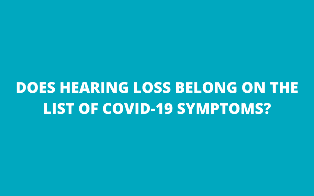 Does Hearing Loss Belong on the List of COVID-19 Symptoms?