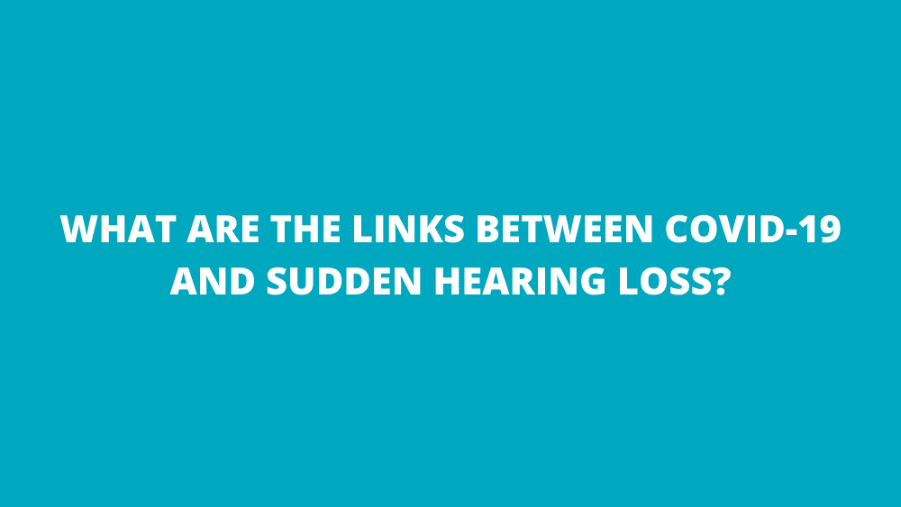 What Are the Links Between COVID-19 And Sudden Hearing Loss?