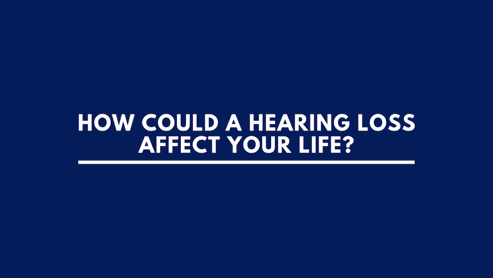 How Could Hearing Loss Affect Your Life?