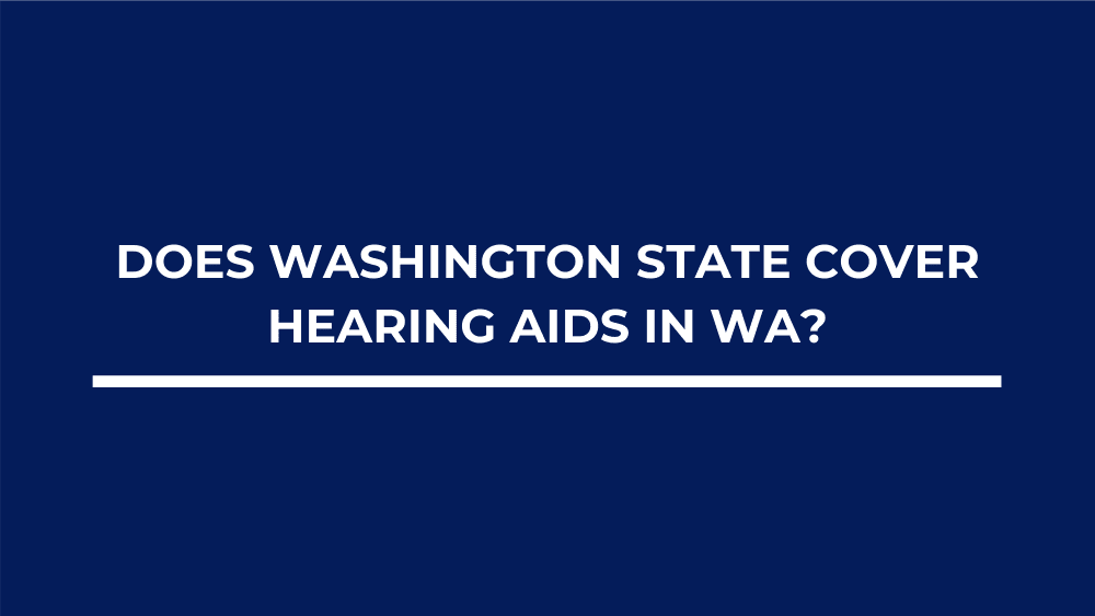 Does Washington State Cover Hearing Aids in WA?