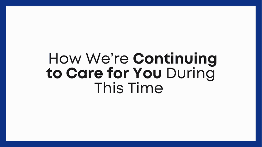 How We're Continuing to Care for You During This Time [Stay at Home Extension Announced]