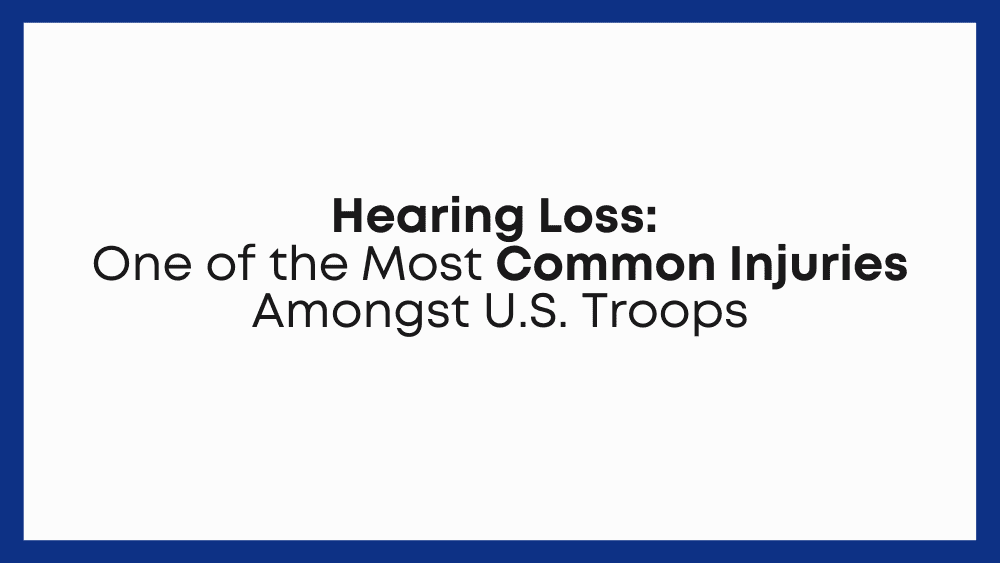 Hearing Loss: One of the Most Common Injuries Among U.S. Troops