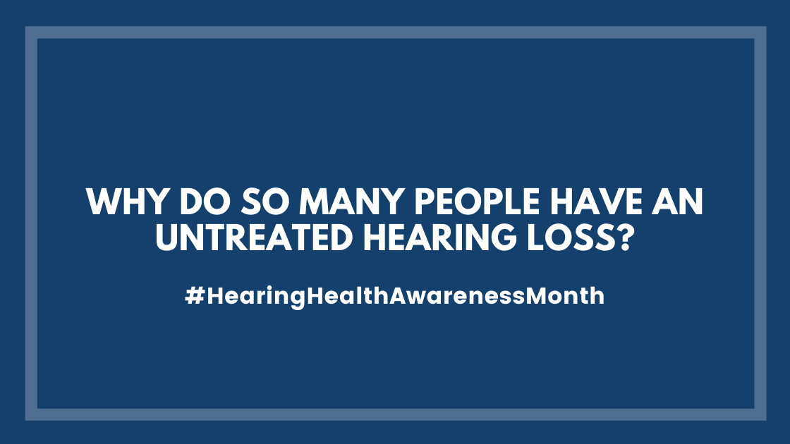 Why Do So Many People Have an Untreated Hearing Loss?