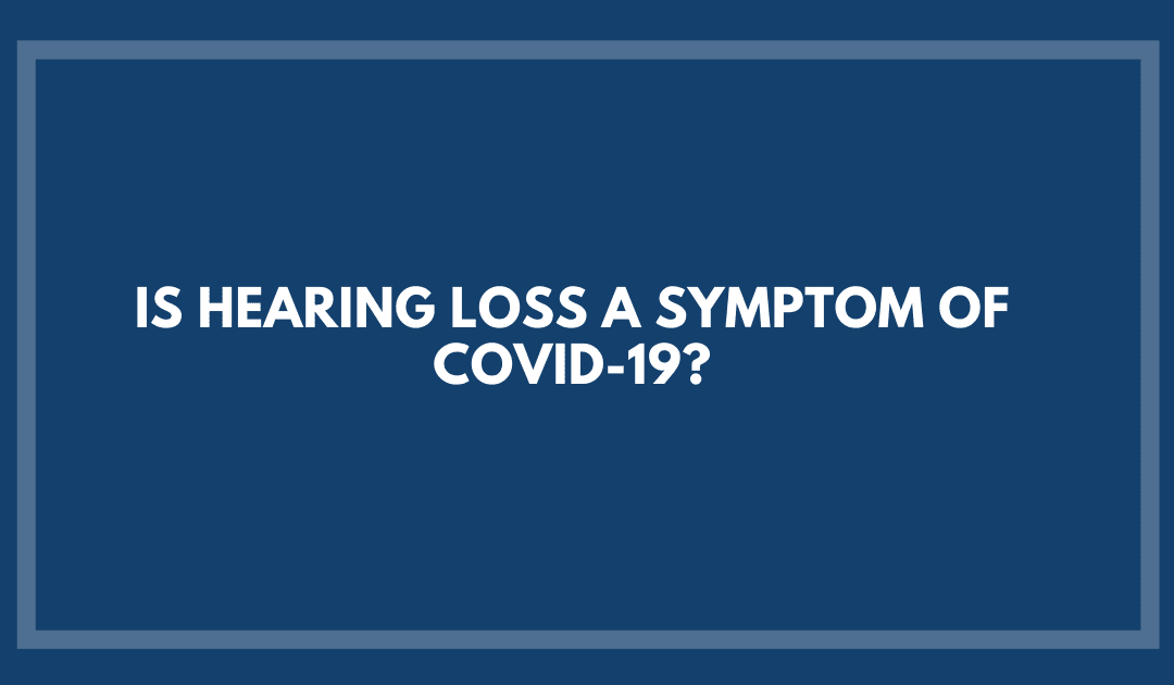 Is Hearing Loss a Symptom of COVID-19?