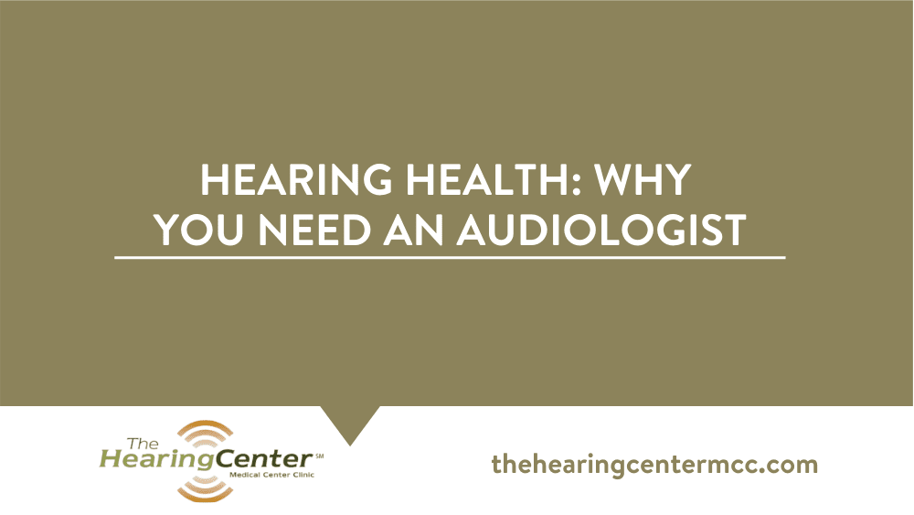 Hearing Health: Why you need an Audiologist