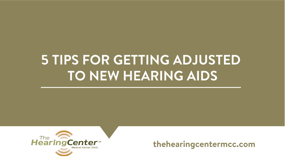5 Tips for Getting Adjusted to New Hearing Aids