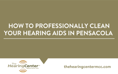 How to Professionally Clean Your Hearing Aids in Pensacola