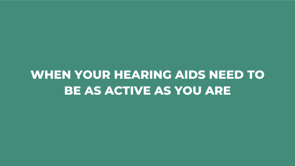 When Your Hearing Aids Need to Be as Active as You Are