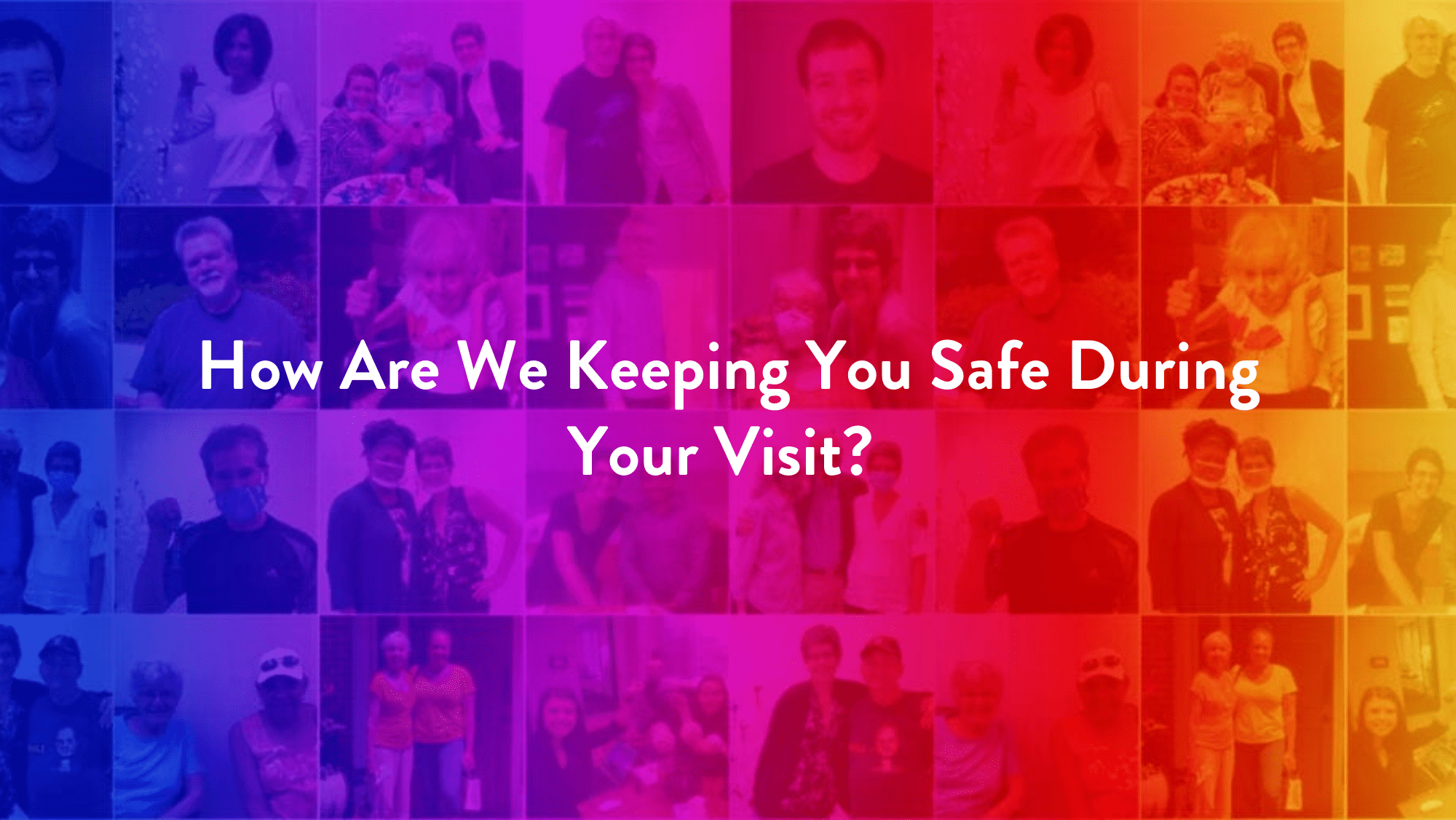 How Are We Keeping You Safe During Your Visit?