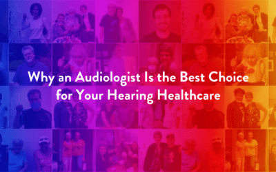 Why an Audiologist Is the Best Choice for Your Hearing Healthcare