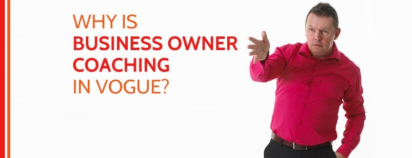 Why is Business Owner Coaching in Vogue?