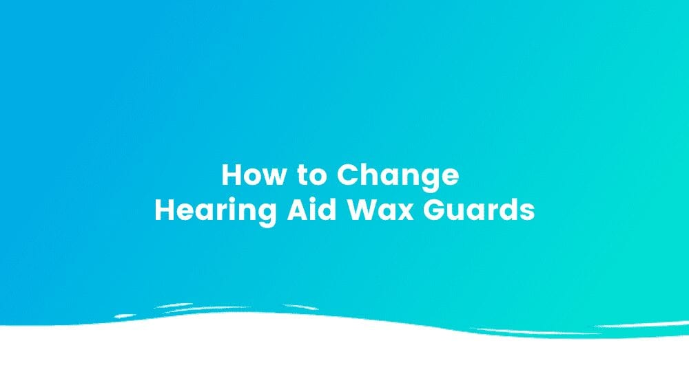 How to Change Hearing Aid Wax Guards