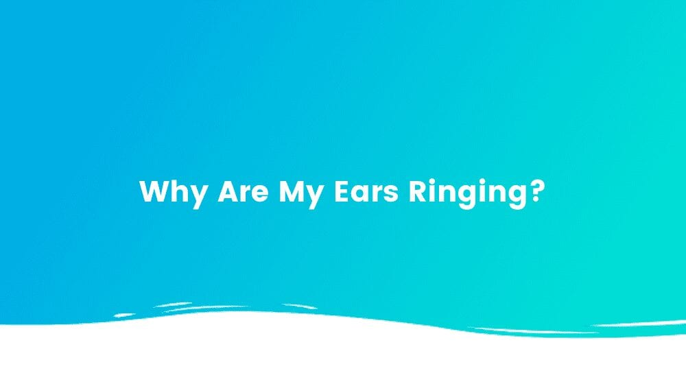 Why Are My Ears Ringing?