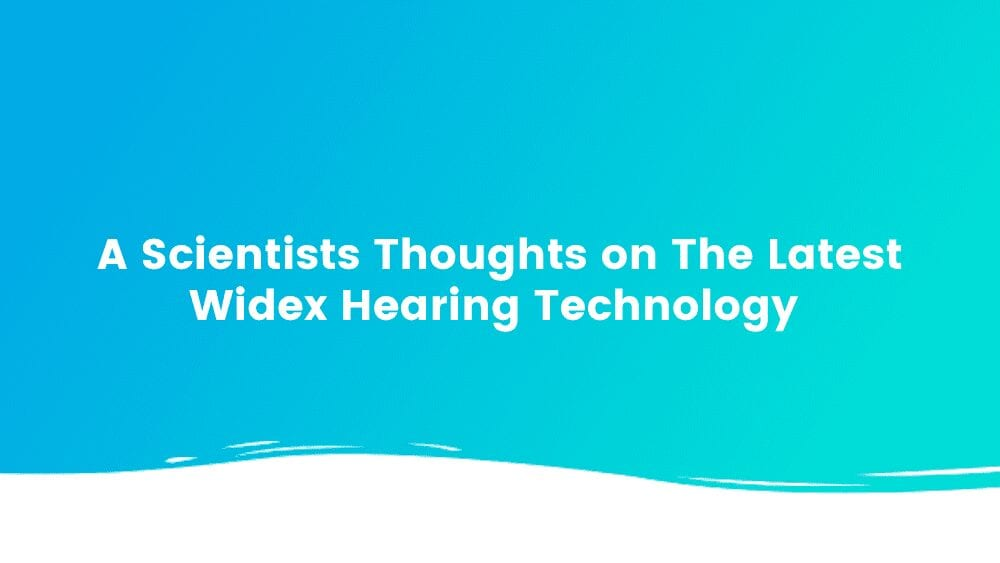 A Scientist's Thoughts on The Latest Widex Hearing Technology