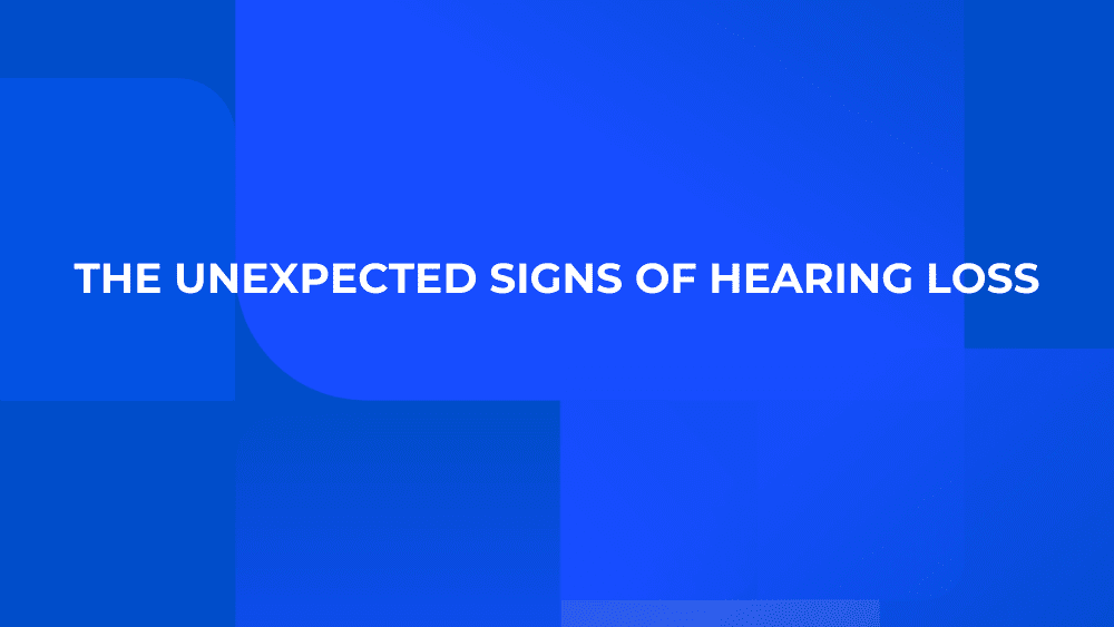 The Unexpected Signs of Hearing Loss