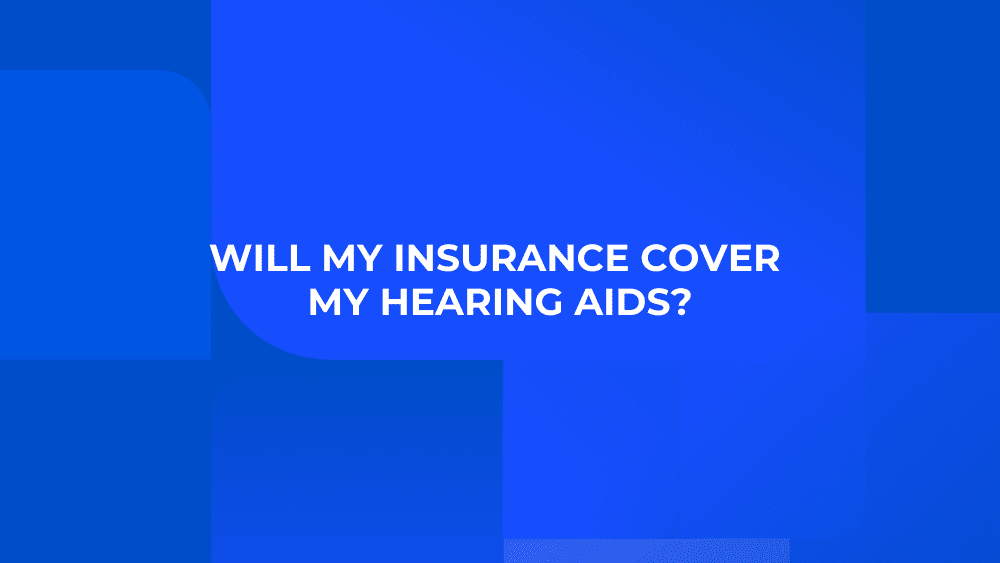 Will My Insurance Cover My Hearing Aids?