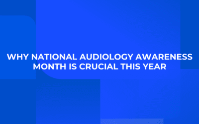 Why National Audiology Awareness Month is Crucial This Year