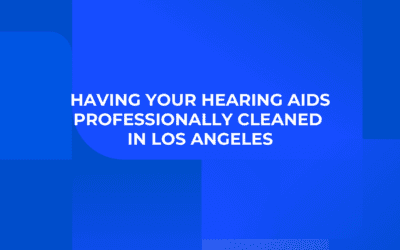 Having Your Hearing Aids Professionally Cleaned in Los Angeles