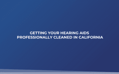 Getting Your Hearing Aids Professionally Cleaned in California