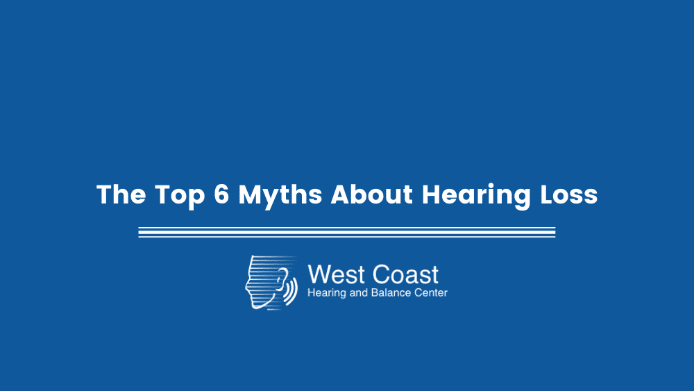 The top 6 myths about hearing loss