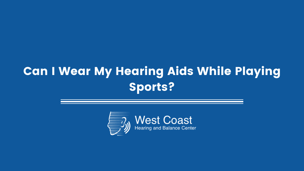 Can i wear my hearing aids while playing sports?s