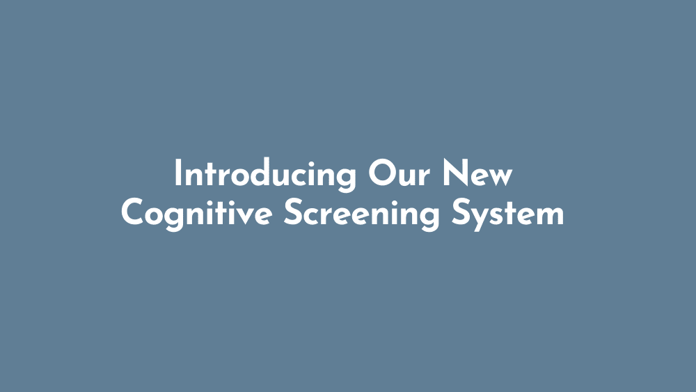 Introducing Our New Cognitive Screening System