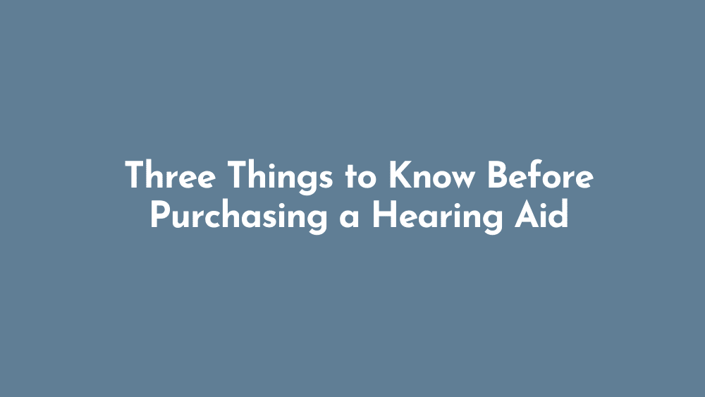 Three Things to Know Before Purchasing a Hearing Aid
