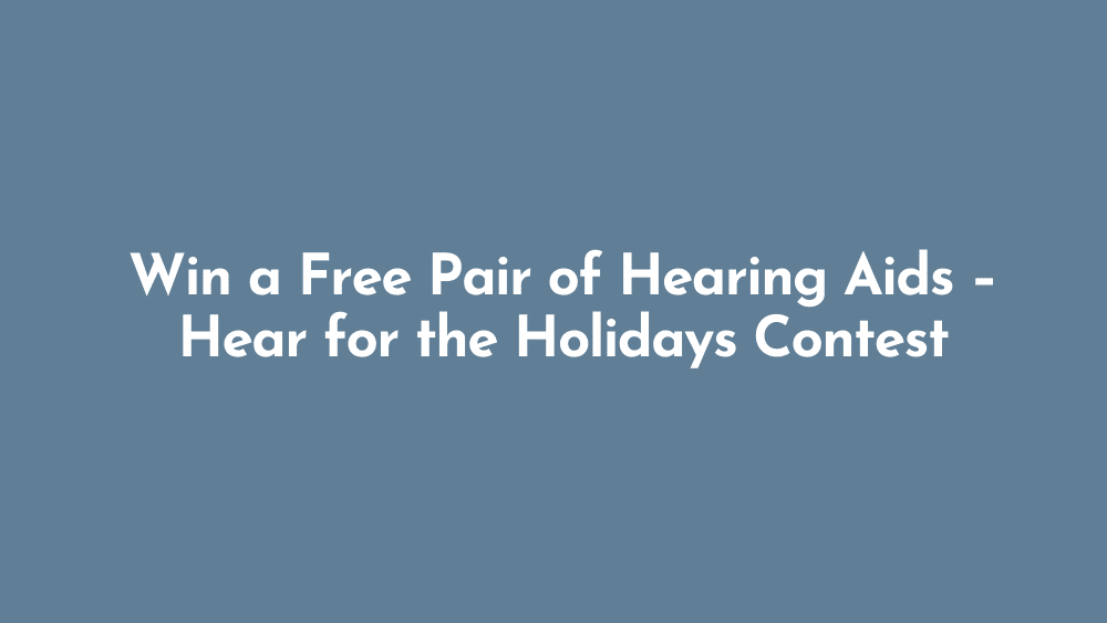 Win a Free Pair of Hearing Aids – Hear for the Holidays Contest