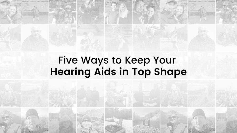 Five Ways to Keep Your Hearing Aids in Top Shape