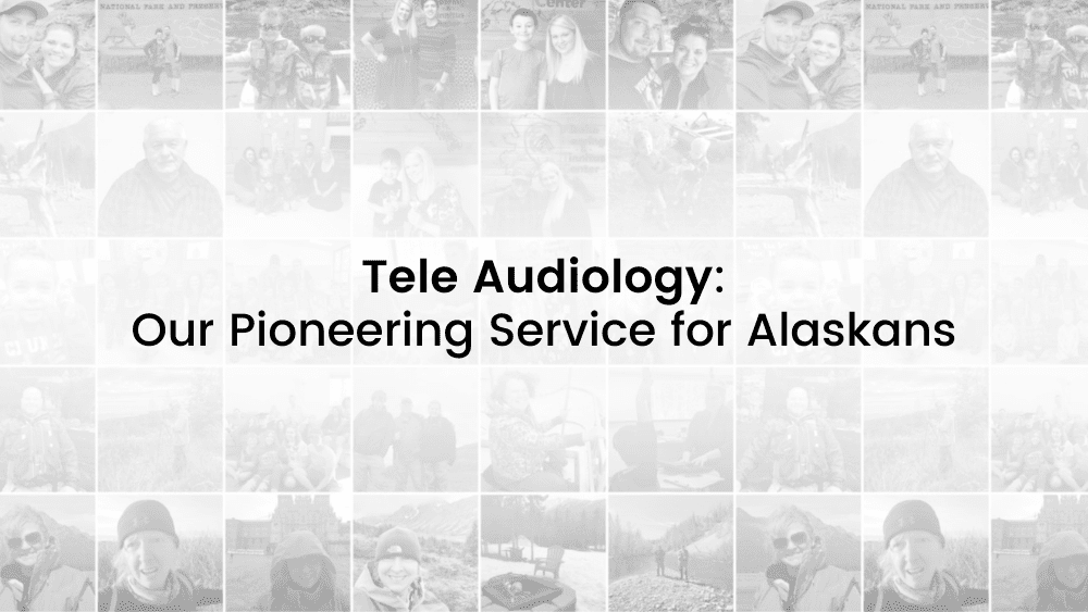 tele audiology, our pioneering service for alaskans