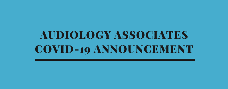 Audiology Associates Closed Until April 1  [COVID-19 ANNOUNCEMENT]