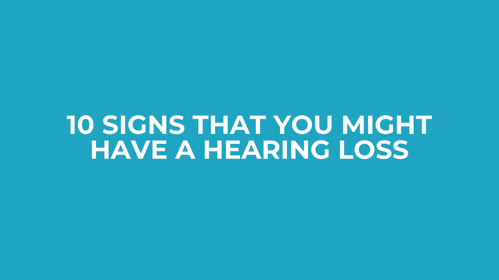 10 Signs That You Might Have Hearing Loss