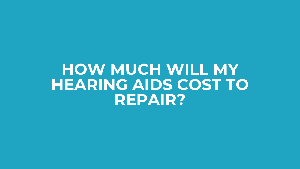 How Much Will My Hearing Aids Cost to Repair?