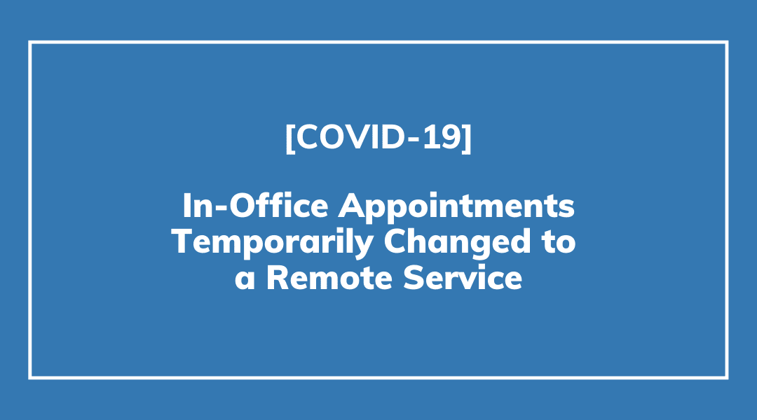 In-Office Appointments Temporarily Closed and Move to a Remote Service