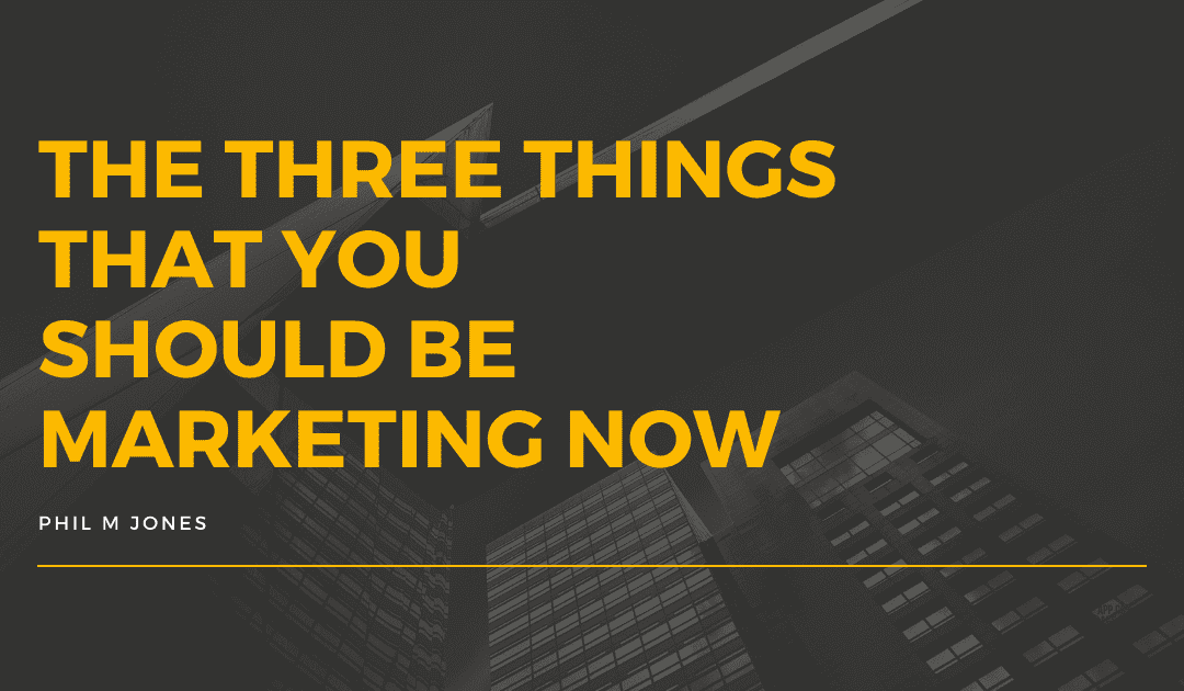The Three Things That You Should Be Marketing Now