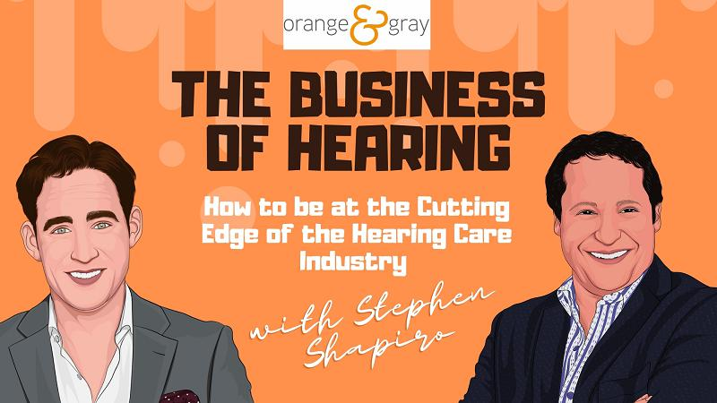 Episode 15How to be at the Cutting Edge of the Hearing Care Industry with Stephen Shapiro